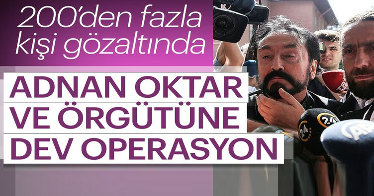ADNAN OKTAR GRUBUNA OPERASYON, OKTAR GÖZALTINA ALINDI