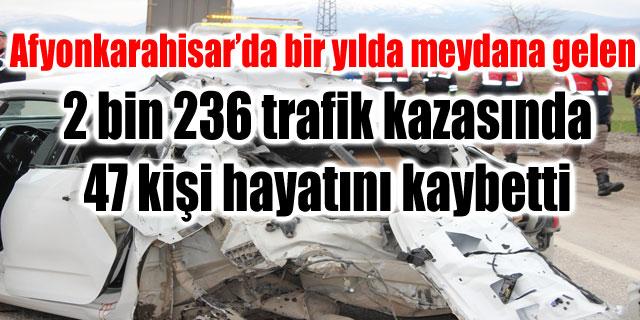 AFYONKARAHİSAR'DA BİR YILDA 2 BİN 236 TRAFİK KAZASI MEYDANA GELDİ