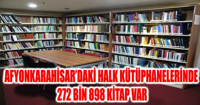 AFYONKARAHİSAR'DAKİ HALK KÜTÜPHANELERİNDE 272 BİN 898 KİTAP VAR