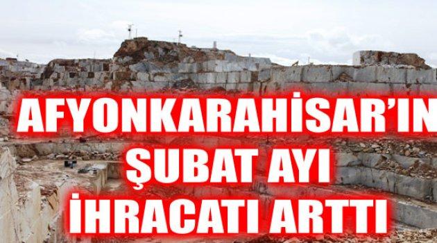 AFYONKARAHİSAR'IN ŞUBAT AYI İHRACATI ARTTI