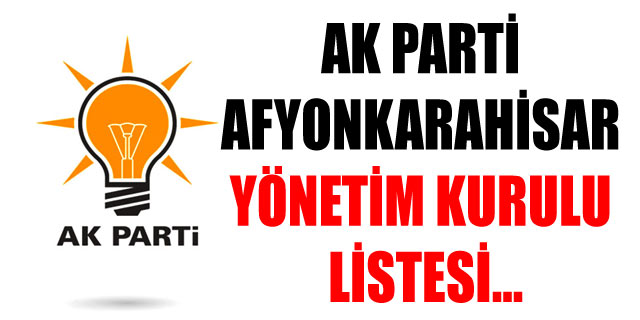 AK PARTİ AFYONKARAHİSAR YÖNETİM KURULU LİSTESİ...
