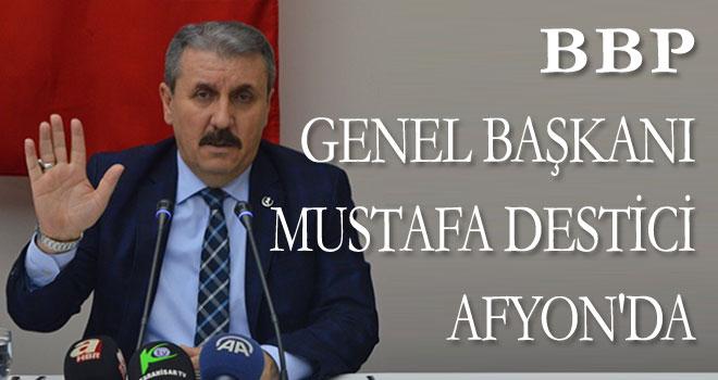BBP GENEL BAŞKANI MUSTAFA DESTİCİ AFYON'DA