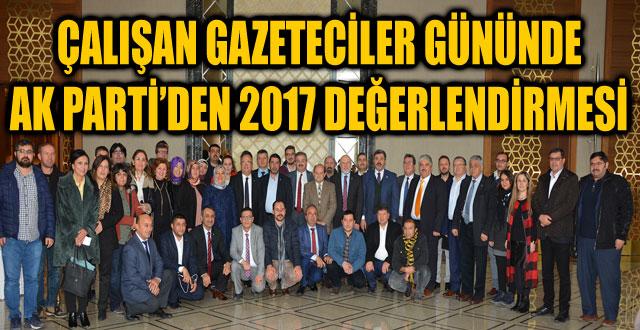 ÇALIŞAN GAZETECİLER GÜNÜNDE AK PARTİ'DEN 2017 DEĞERLENDİRMESİ