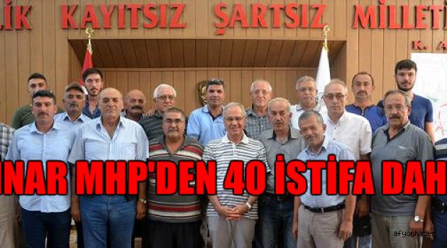 DİNAR MHP'DEN 40 İSTİFA DAHA