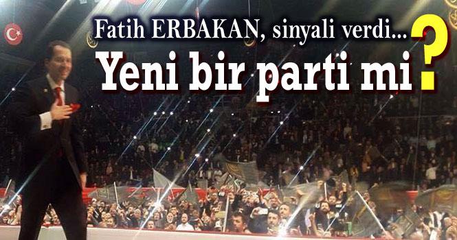 FATİH ERBAKAN'DAN YENİ PARTİ SİNYALİ!..