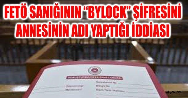 """FETÖ SANIĞININ """"BYLOCK"""" ŞİFRESİNİ ANNESİNİN ADI YAPTIĞI İDDİASI"""