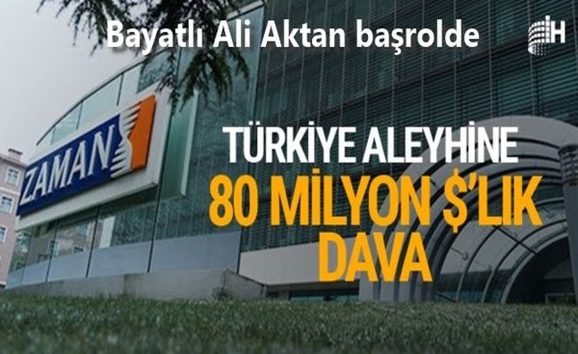 FETÖ'NÜN 'ZAMAN'I İÇİN TÜRKİYE'YE 80 MİLYON DOLARLIK DAVA!