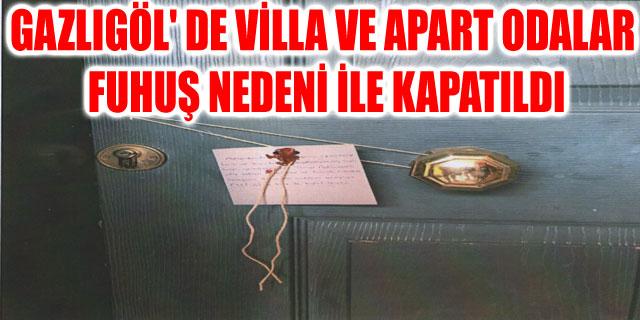 GAZLIGÖL'DE VİLLA VE APART ODALAR FUHUŞ NEDENİ İLE KAPATILDI