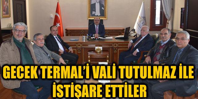 GECEK TERMAL'İ VALİ TUTULMAZ İLE İSTİŞARE ETTİLER
