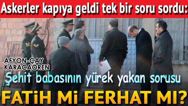 HANGİSİ ŞEHİT OLDU; FATİH Mİ, FERHAT MI?..