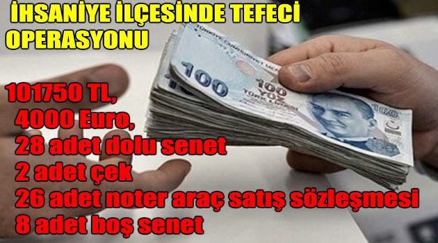 İHSANİYE'DE TEFECİLİK OPERASYONU