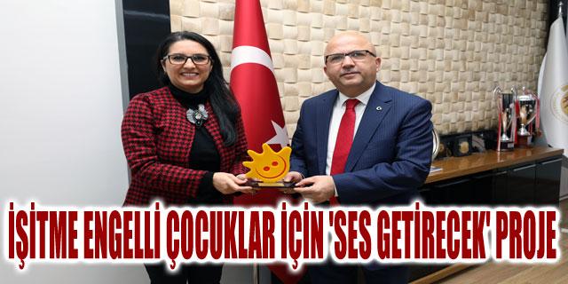 İŞİTME ENGELLİ ÇOCUKLAR İÇİN 'SES GETİRECEK' PROJE