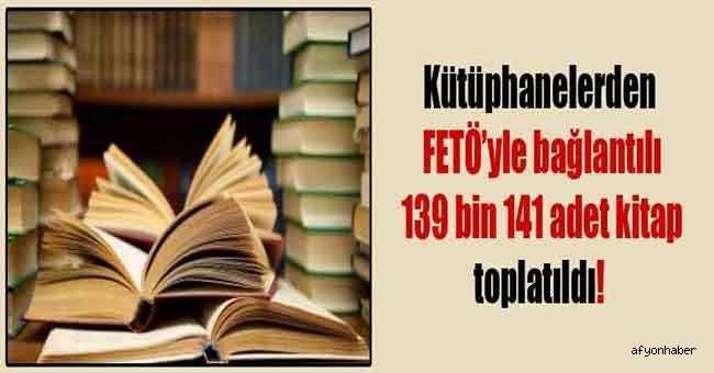 KÜTÜPHANELERDEN FETÖ'YLE BAĞLANTILI 139 BİN 141 ADET KİTAP TOPLATILDI