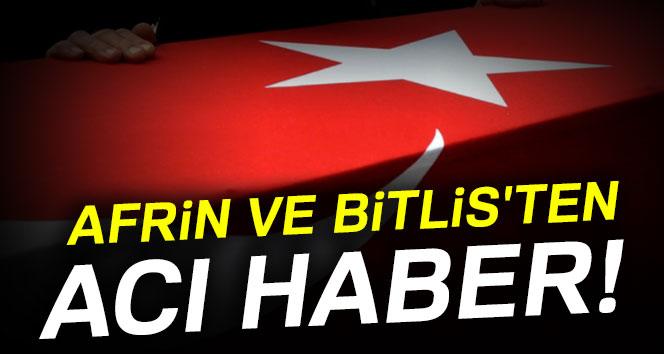 AFRİN VE BİTLİS'TEN ACI HABER GELDİ