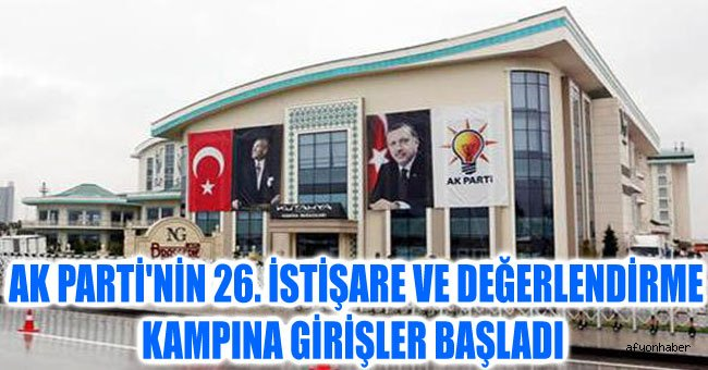 AK PARTİ'NİN 26. İSTİŞARE VE DEĞERLENDİRME KAMPINA GİRİŞLER BAŞLADI