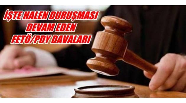 İŞTE HALEN DURUŞMASI DEVAM EDEN FETÖ/PDY DAVALARI