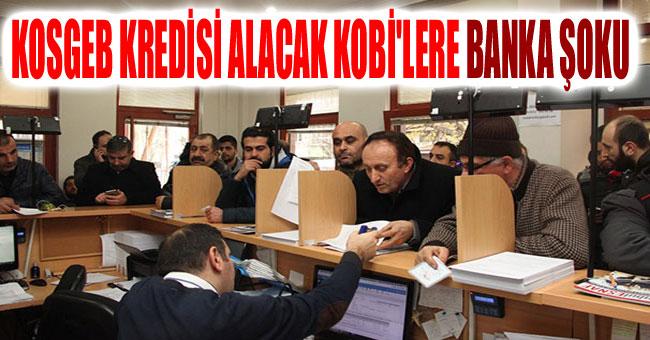 KOSGEB KREDİSİ ALACAK KOBİ'LERE BANKA ŞOKU