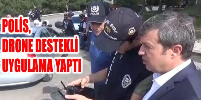 POLİS DRONE DESTEKLİ UYGULAMA YAPTI