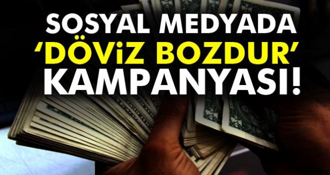 SOSYAL MEDYADA 'DÖVİZ BOZDUR' KAMPANYASI