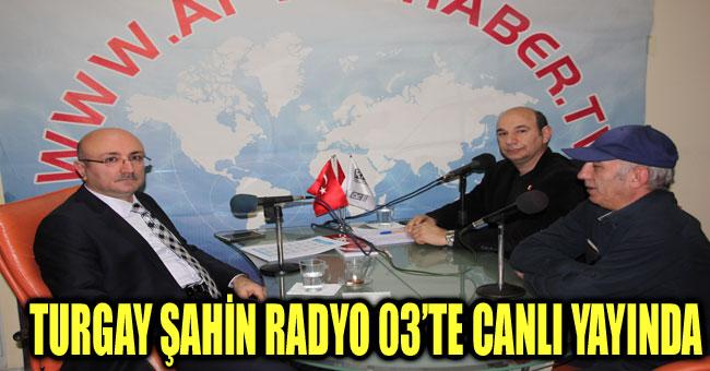 TURGAY ŞAHİN RADYO 03'TE CANLI YAYINDA