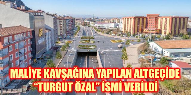 """MALİYE KAVŞAĞINA YAPILAN ALTGEÇİDE """"TURGUT ÖZAL"""" İSMİ VERİLDİ"""