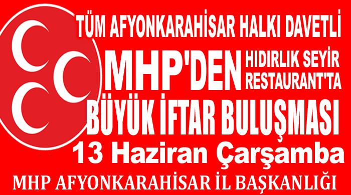 MHP'DEN BÜYÜK İFTAR BULUŞMASI... TÜM AFYONLULAR DAVETLİ!..