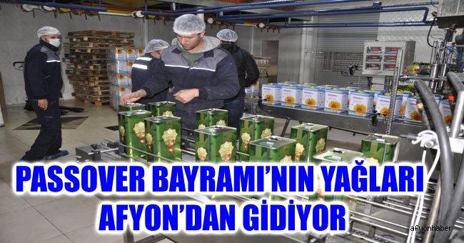 PASSOVER BAYRAMI'NIN YAĞLARI AFYON'DAN GİDİYOR