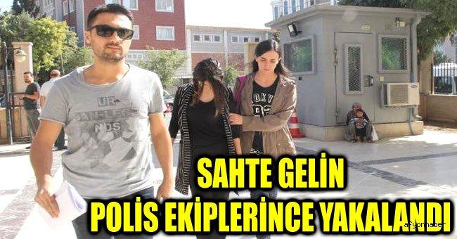 SAHTE GELİN POLİS EKİPLERİNCE YAKALANDI
