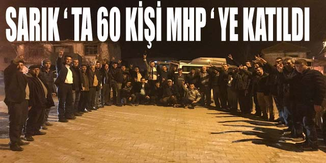 SARIK ' TA 60 KİŞİ MHP ' YE KATILDI