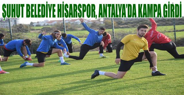 ŞUHUT BELEDİYE HİSARSPOR, ANTALYA'DA KAMPA GİRDİ