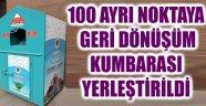 100 AYRI NOKTAYA GERİ DÖNÜŞÜM KUMBARASI YERLEŞTİRİLDİ