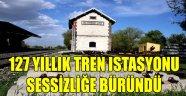 127 YILLIK TREN ISTASYONU SESSİZLİĞE BÜRÜNDÜ