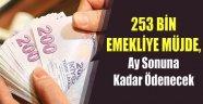 253 BİN EMEKLİYE MÜJDE,