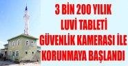 3 BİN 200 YILIK LUVİ TABLETİ GÜVENLİK KAMERASI İLE KORUNMAYA BAŞLANDI