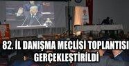 82. İL DANIŞMA MECLİSİ TOPLANTISI GERÇEKLEŞTİRİLDİ