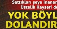 YOK BÖYLE DOLANDIRICILIK!.. KAYSERİLİ VATANDAŞI FENA DOLANDIRDILAR!..