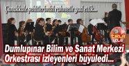 DUMLUPINAR BİLSEM ORKESTRASI, İZLEYENLERİ BÜYÜLEDİ!..