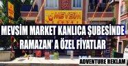 MEVSİM MARKET KANLICA ŞUBESİNDE RAMAZAN' A ÖZEL FİYATLAR