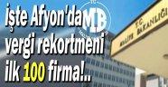İŞTE AFYONKARAHİSAR'DA VERGİ REKORTMENİ İLK 100 FİRMA!..