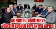 AK PARTİ İL YÜRÜTME VE YÖNETİM KURULU TOPLANTISI YAPILDI