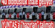 40 OTOBÜSLÜK İHALE İÇİN YÜNTAŞ'A HAZIR OL TALİMATI!..