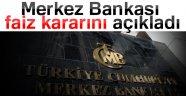 MERKEZ BANKASI FAİZ KARARINI AÇIKLADI