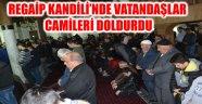 REGAİP KANDİLİ'NDE VATANDAŞLAR CAMİLERİ DOLDURDU