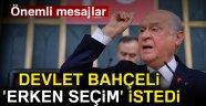 DEVLET BAHÇELİ 'ERKEN SEÇİM' İSTEDİ