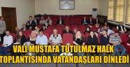 VALİ MUSTAFA TUTULMAZ HALK TOPLANTISINDA VATANDAŞLARI DİNLEDİ