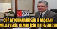 CHP AFYONKARAHİSAR İL BAŞKANI, İSTİFA EDECEK