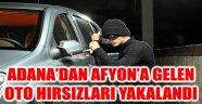 ADANA'DAN AFYON' A GELEN OTO HIRSIZI 6 KİŞİ YAKALANDI