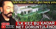 ADNAN OKTAR'IN KAÇTIĞI PATİKA YOL İLK KEZ BU KADAR NET GÖRÜNTÜLENDİ