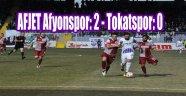 AFJET Afyonspor: 2 - Tokatspor: 0
