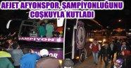 AFJET AFYONSPOR, ŞAMPİYONLUĞUNU COŞKUYLA KUTLADI